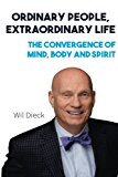 Ordinary People, Extraordinary Life: The Convergence of Mind, Body and Spirit By Wil Dieck